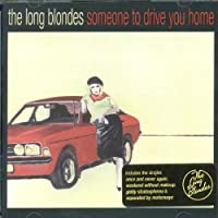 Someone To Drive You Home by Long Blondes (2006-11-05)