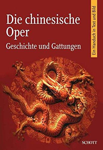 Die chinesische Oper: Geschichte und Gattungen. Ein Handbuch in Text und Bild