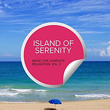 Island Of Serenity - Music For Complete Relaxation, Vol. 3