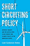 Image of Short Circuiting Policy: Interest Groups and the Battle Over Clean Energy and Climate Policy in the American States (Studies in Postwar American Political Development)