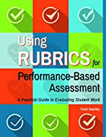 Using Rubrics for Performance-Based Assessment: A Practical Guide to Evaluating Student Work