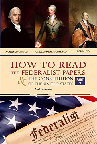 How to Read The Federalist Papers and The Constitution of the United States: The Articles of Confederation, The Constitution of Declaration, All Bill Of Rights & Amendments (Part...