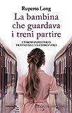 La bambina che guardava i treni partire (Italian Edition)