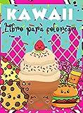 Kawaii Libro para colorear: Libro para colorear de comida kawaii: Libro para colorear lindo, dulce y fácil para adultos y niños I Niños y niñas I Adorable I Diseños únicos