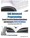 SAS Advanced Programming Exam Practice Review Questions and Answers 2015/16 Edition: covering exam A00-212