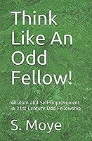 Think Like An Odd Fellow!: Wisdom and Self-Improvement in 21st Century Odd Fellowship