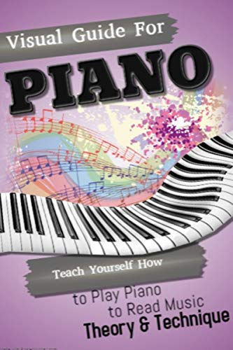 Visual Guide For Piano: Teach Yourself How to Play Piano, Read Music (Theory & Technique) (English Edition)