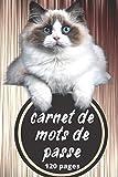 Carnet De Mots de Passe: Mémorisez tous vos identifiants login, codes secrets et adresses internet en toute sécurité / format de poche / Chat angora