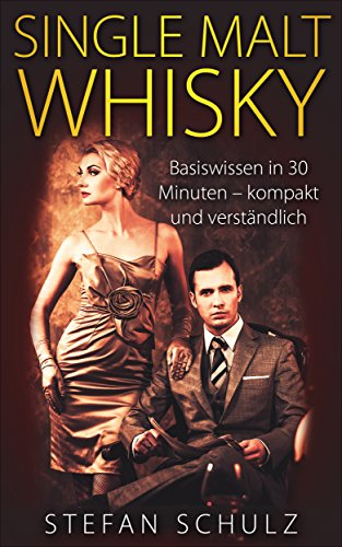 Single Malt Whisky: Basiswissen in 30 Minuten - kompakt und verständlich (German Edition)