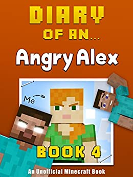 Diary of an Angry Alex: Book 4 [an unofficial Minecraft book] by [Crafty Nichole]