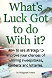 What's Luck Got To Do With It?: How To Use Strategy To Improve Your Chances of Winning Sweepstakes, Contests and Lotteries