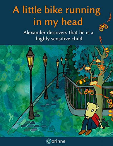 A little bike running in my head: Alexander discovers that he is a highly sensitive child (English Edition)