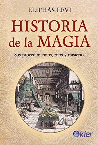 Historia De La Magia: Sus procedimientos, ritos y misterios