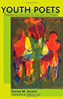 Youth Poets: Empowering Literacies In and Out of Schools (Counterpoints: Studies in the Postmodern Theory of Education)