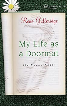 My Life as a Doormat (in Three Acts) by [Rene Gutteridge]