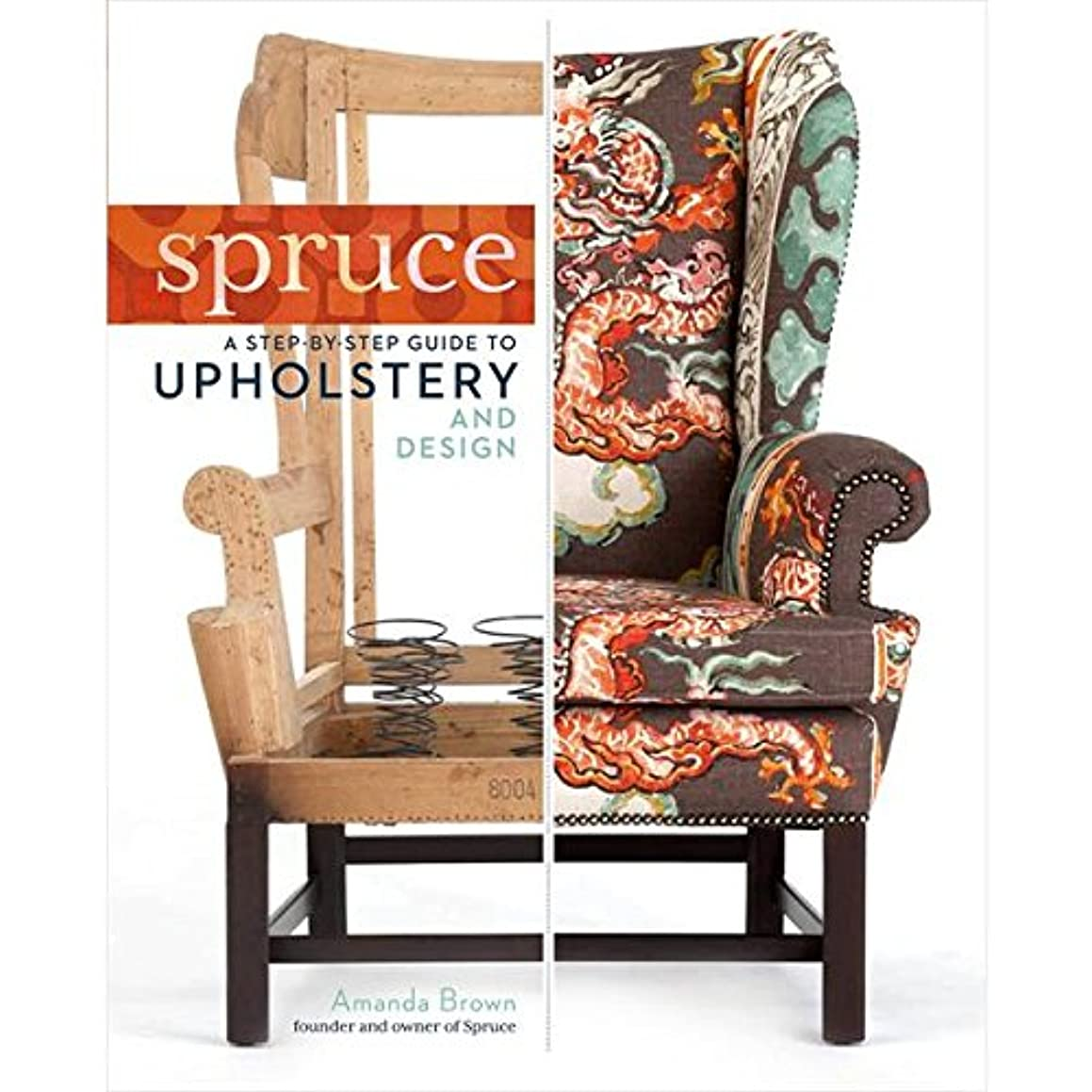 Spruce: A Step-by-Step Guide to Upholstery and Design bofqj83016