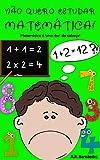 Não quero estudar Matemática!: Matemática é uma dor de cabeça! (Livro infantil a partir de 6-7 anos) (Não quero...! 7)