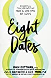 Eight Dates: Essential Conversations for a Lifetime of Love - John Gottman