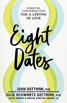 Eight Dates: Essential Conversations for a Lifetime of Love by [John Gottman, Julie Schwartz Gottman, Doug Abrams, Rachel Carlton Abrams]