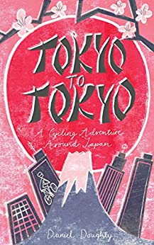 [Daniel Doughty]のTokyo to Tokyo: A Cycling Adventure Around Japan (English Edition)