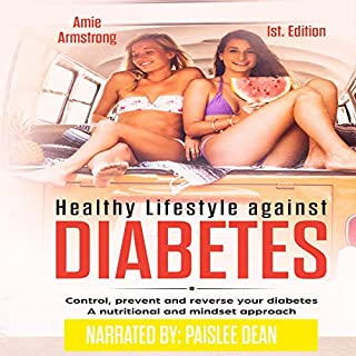 Healthy Lifestyle Against Diabetes      Control, Prevent, and Reverse Your Diabetes - A Nutritional and Mindset Approach              Written by:                                                                                                                                 Amie Armstrong                               Narrated by:                                                                                                                                 Paislee Dean                      Length: 50 mins     Not rated yet     Overall 0.0