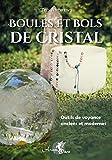 Boules et bols de cristal: Outils de voyance anciens et modernes