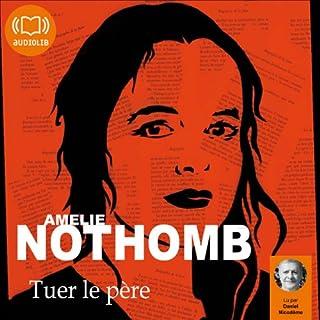 Tuer le père                    De :                                                                                                                                 Amélie Nothomb                               Lu par :                                                                                                                                 Daniel Nicodème,                                                                                        Cathy Min Jung                      Durée : 2 h et 10 min     11 notations     Global 3,5