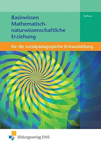 Basiswissen für die sozialpädagogische Erstausbildung: Mathematisch-naturwissenschaftliche Erziehung: Schülerband: für die sozialpädagogische Erstausbildung Lehr-/Fachbuch
