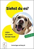 Siehst du es?: Leben mit einem blinden Hund