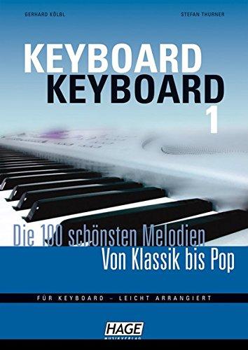 Keyboard Keyboard 1: Die 100 schönsten Melodien von Klassik bis Pop: Die 100 schönsten Melodien von Klassik bis Pop. Für Keyboard - leicht arrangiert