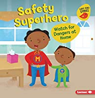 Safety Superhero: Watch for Dangers at Home (Health Smarts (Early Bird Stories (Tm)))