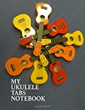 My Ukulele Tabs Notebook. Blank Ukulele Tablature Music Manuscript Paper Staff Paper Journal.