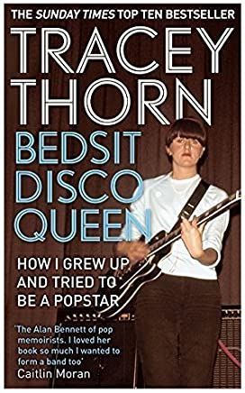 Bedsit Disco Queen: How I grew up and tried to be a pop star by Tracey Thorn(2014-05-06)
