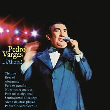 Pedro Vargas...¡Ahora!
