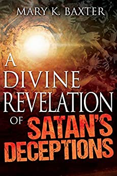 A Divine Revelation of Satan's Deceptions by [Mary K. Baxter]