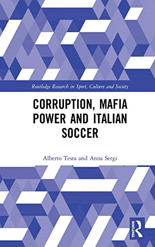 Corruption, Mafia Power and Italian Soccer (Routledge Research in Sport, Culture and Society) (English Edition)
