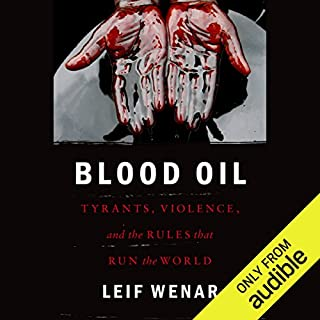 Blood Oil     Tyrants, Violence, and the Rules That Run the World              By:                                                                                                                                 Leif Wenar                               Narrated by:                                                                                                                                 Kevin Stillwell                      Length: 20 hrs and 27 mins     86 ratings     Overall 4.0