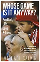 Whose Game Is It Anyway?: Football, Life, Love & Loss