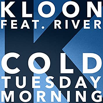 Cold Tuesday Morning (feat. River)