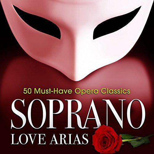 Soprano Love Arias: 50 Must-Have Opera Classics