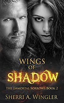 Wings of Shadow: Book 2 of The Immortal Sorrows series by [Sherri A. Wingler]