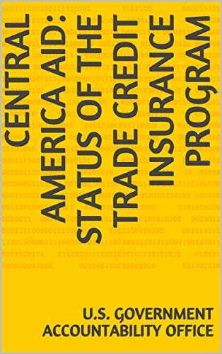 Central America Aid: Status of the Trade Credit Insurance Program (English Edition)