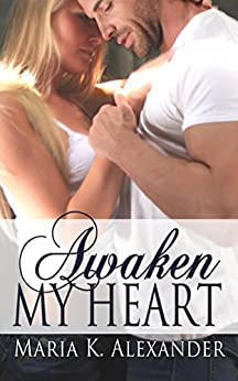 Awaken My Heart (Tangled Hearts Series Book 3) by [Maria K. Alexander]