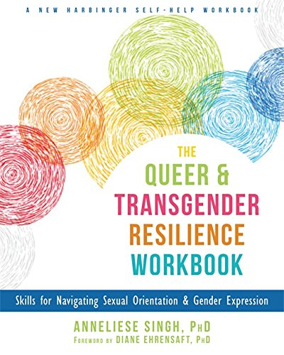 The Queer and Transgender Resilience Workbook (Skills for Navigating Sexual Orientation and Gender E