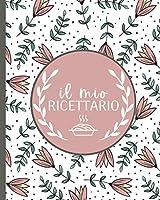 il mio ricettario: taccuino di ricetta in bianco | libro per registrare ingredienti e preparazione | regalo per chi ama cucinare, mamma, sorella