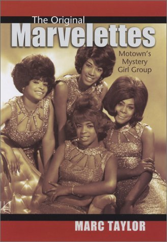 The Original Marvelettes: Motown's Mystery Girl Group by Marc Taylor (1-Feb-2004) Hardcover