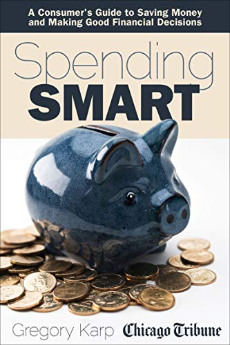 Spending Smart: A Consumer's Guide to Saving Money and Making Good Financial Decisions (English Edition)