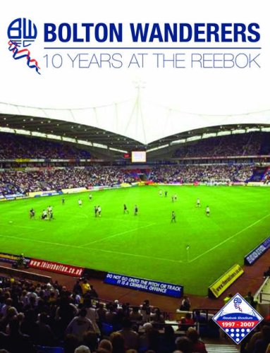 Bolton Wanderers: 10 Years at the Reebok