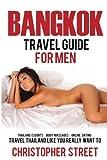 Bangkok: Bangkok Travel Guide for Men, Travel Thailand Like You Really Want To, Thailand Escorts, Body Massages, Online Dating (Bangkok Travel Guide, Thailand Travel Guide)