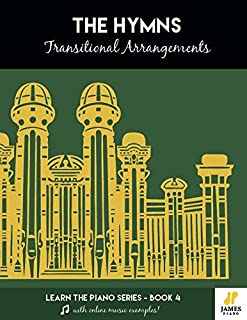 The Hymns: Transitional Arrangements (Easy Mormon & LDS Hymn Book for Piano and Organ with Online Audio Examples)